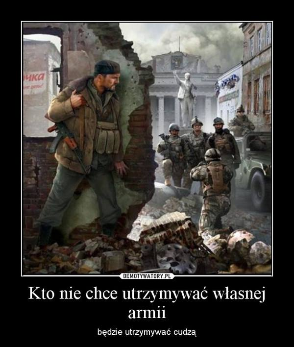 Kto nie chce utrzymywać własnej armii